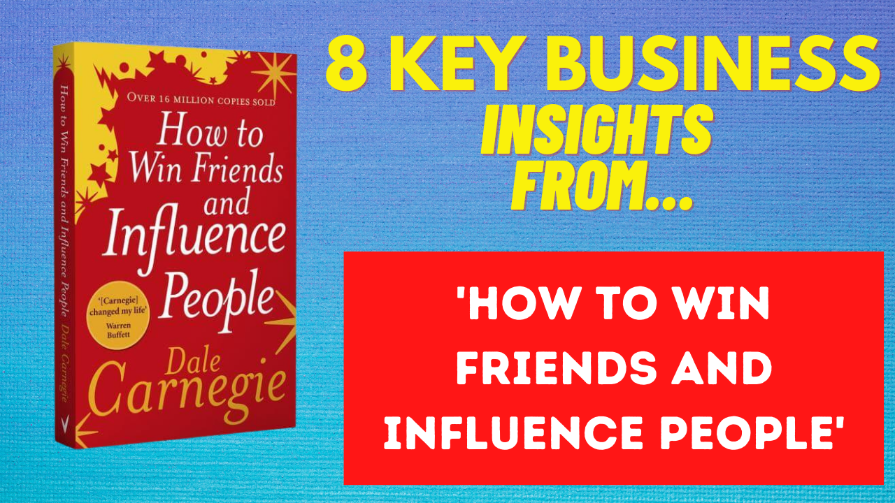 Business insights from How to Win Friends and Influence People